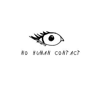 NO HUMAN CONTACT  by sawerjke