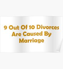 9 Out Of 10 Divorces Are Caused By Marriage Poster