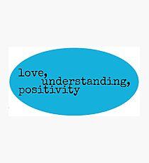 Love, Understanding, Positivity Photographic Print