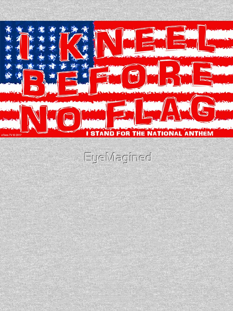 I Kneel Before No Flag by EyeMagined