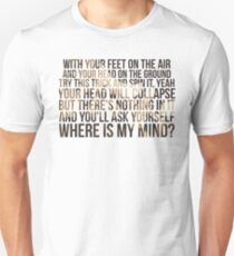 Where is my mind ? Unisex T-Shirt