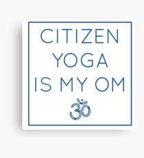 Citizen Yoga Is My OM Canvas Print