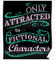 Only attracted to Fictional Characters Poster