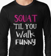 Gym T shirts - Squat 'til You Walk Funny Gym Women Shirts Long Sleeve T-Shirt