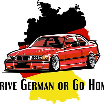 Drive german or go home Stanced out E36 Red by StickerNation