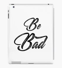Be Bad iPad Case/Skin
