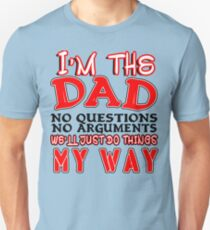I'm the dad no questionx no arguements we'll just do things my way Funny Geek Nerd Unisex T-Shirt