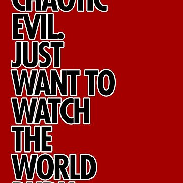 Chaotic Evil wants to watch the world burn by dameofphones