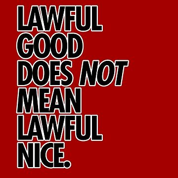 Lawful good does not mean lawful nice by dameofphones