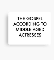 Gospel According to Middle Aged Actresses Canvas Print