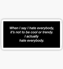 i hate everybody  Sticker