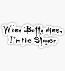 When Buffy Dies, I'm the Slayer - Buffy the Vampire Slayer Sticker