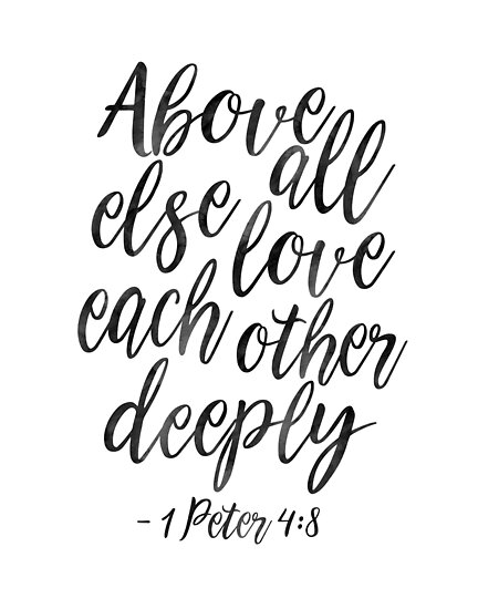 "Love Each Other Religious: ""1 PETER 4:8, Above All Else Love Each Other Deeply"