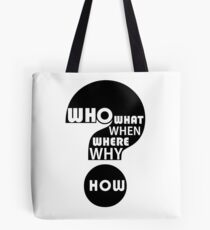 Who, What, When, Where, Why, and How? Tote Bag