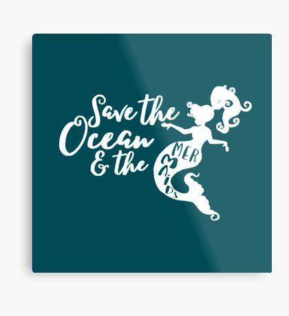 Save the Ocean and the Mermaids - white Metal Print