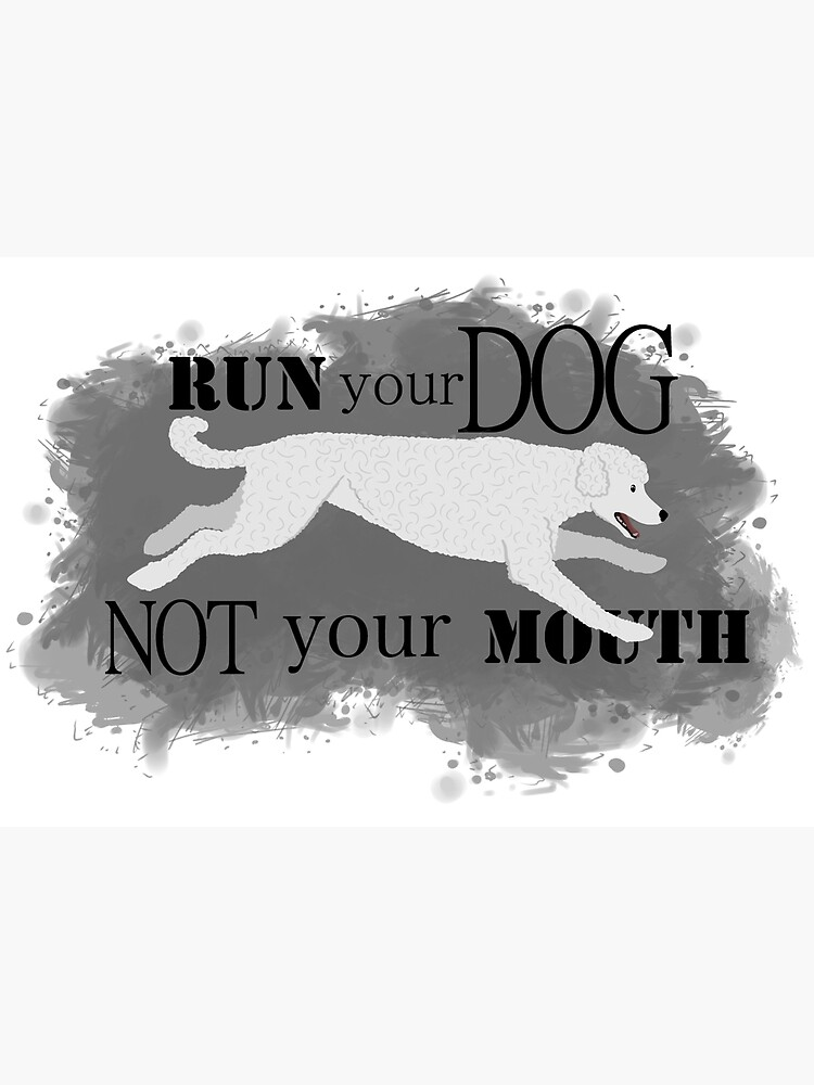 Run Your Dog Not Your Mouth Poodle white by maretjohnson
