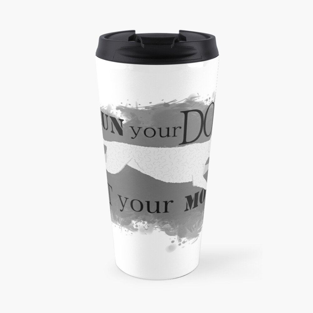 Run Your Dog Not Your Mouth Poodle white Travel Mug