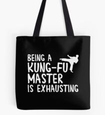 Being a kung-fu master is exhausting Tote Bag