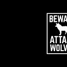 BEWARE ATTACK WOLVES by jazzydevil