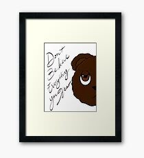 Don't Believe Everything You Hear Framed Print