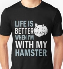 Life is better when I'm with my Hamster T-Shirt