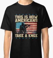 This is How Americans Take a Knee - Boycott the NFL Classic T-Shirt