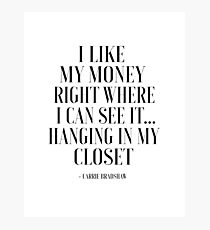 QUOTE, I Like My Money Right Where I Can See It Hanging In My Closet,Sex And The City,Quote Poster,Bathroom Decor,Fashion Photographic Print