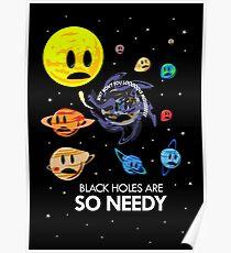 Black Holes Are So Needy Poster