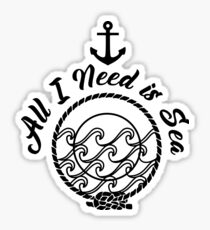 All I Need is Sea - Black on White Sticker