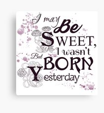 I May Be Sweet, But I Wasn't Born Yesterday Canvas Print