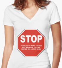 Stop Pausing to Read Things Because they're on a StopSign Women's Fitted V-Neck T-Shirt