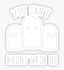 You can't haunt with us Sticker