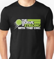 Tennis Design The Serve Is Strong With This One Sci Fi Geek T-Shirt