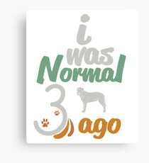 Broholmer - i was Normal 3 dogs ago  Canvas Print