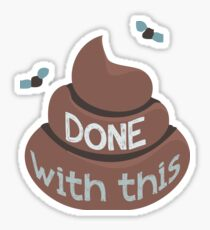Done With This - Poo Version Sticker