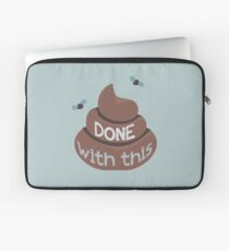 Done With This - Poo Version Laptop Sleeve