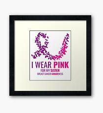 I Wear Pink For My Sister Breast Cancer Awareness Framed Print