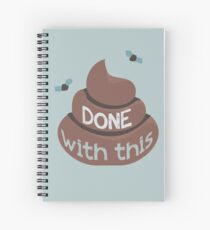 Done With This - Poo Version Spiral Notebook
