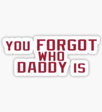 You Forgot Who Daddy Is - Baker Mayfield Sticker