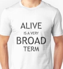 Alive is a very Broad term T-Shirt