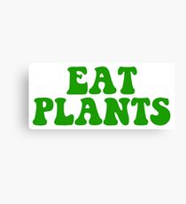 eat plants Canvas Print
