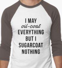 Oil Coat Not Sugarcoat T-Shirt