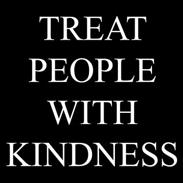 TREAT PEOPLE WITH KINDNESS by vjnyls