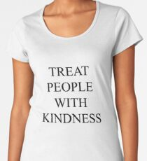 TREAT PEOPLE WITH KINDNESS Women's Premium T-Shirt