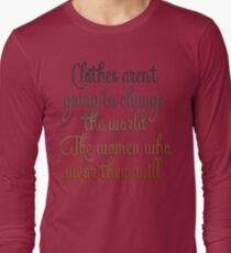 Clothes aren't going to change the world. The women who wear them will T-Shirt