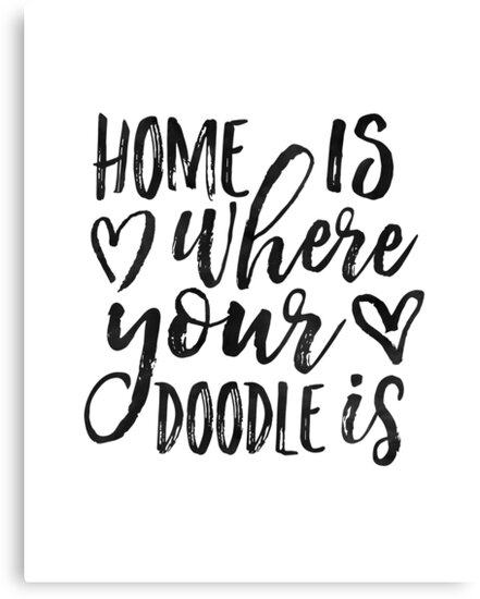 Home Is Where Your Doodle IsLove QuoteLove ArtDog SignDog Tag Extraordinary Love Quotes On Canvas