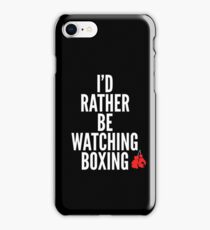 I'd Rather Be Watching Boxing Boxer Gift Idea iPhone Case/Skin