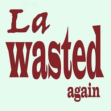 La Wasted Again by Junkart58