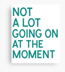 Not A Lot Going At The Moment T-Shirt Canvas Print