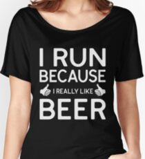 I Run Because I Really Like Beer T-Shirt Women's Relaxed Fit T-Shirt